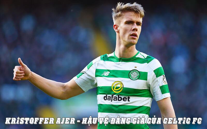 """Kristoffer Ajer - """"Người Khổng Lồ"""" Đáng Giá Của Celtic F.C"""