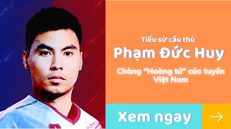 Phạm Đức Huy - Hoàng Tử Của Đội Tuyển Việt Nam